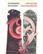Der Ketzer von Naumburg - Schuder, Rosemarie