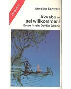 Akuabo - sei willkommen! - SCHWARZ, ANNELIES