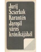 Karantén / Jaropil város krónikájából - Scserbak, Jurij