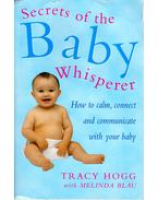 Secrets Of The Baby Whisperer: How to Calm, Connect and Communicate with your Baby - Tracy Hogg ,  Melinda Blau