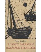 A Sankt Barbara-i halászok felkelése - Seghers, Anna