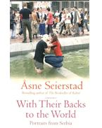 With Their Backs to the World - Portraits from Serbia - Seierstad, Asne