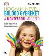 Hogyan nevelj boldog gyereket - A Montessori-módszer - Seldin, Tim