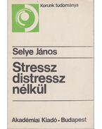 Stressz distressz nélkül - Selye János