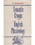 Semantic Groups in English Phraseology - A. Alekhina