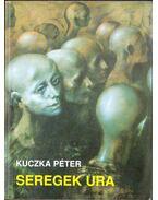 Seregek ura - Kuczka Péter
