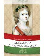 Alexandra, a magyarok királynéja - Seremetyeff, Papp János