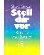 Stell dir vor - Kreativ visualisieren - Shakti Gawain