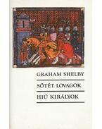 Sötét lovagok / Hiú királyok - Shelby, Graham
