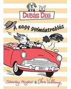 Dudás Dixi - A nagy gyémántrablás - Shirley Hughes ,  Clara Vulliamy