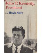 John F. Kennedy, President - Sidey, Hugh