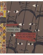 The History of Black Africa Volume 1. - Sik Endre