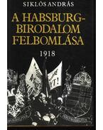 A Habsburg-birodalom felbomlása - Siklós András