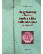 Magyarország a Szabad Európa Rádió hullámhosszán 1951-1956 - Simándi Irén