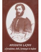 Kossuth Lajos a forradalmár, elnök, kormányzó és bujdosó - Simon Dezső
