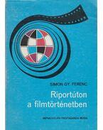 Riportúton a filmtörténetben - Simon Gy. Ferenc