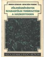 Zöldségnövények szabadföldi termesztése a házikertekben - Simon Sándor, Benczédi Ferenc