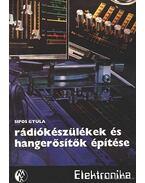 Rádiókészülékek és hangerősítők építése - Sipos Gyula