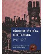 Háborúból háborúba, békétől békéig 1914-1947. - Sipos Péter