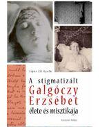 A stigmatizált Galgóczy Erzsébet élete és misztikája - Sípos (S) Gyula