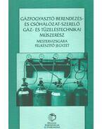 Gázfogyasztó berendezés- és csőhálózat-szerelő gáz- és tüzeléstechnikai műszerész mestervizsgára felkészítő jegyzet - Sipos Vilmos, Nagy József