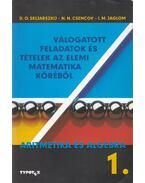 Válogatott feladatok és tételek az elemi matematika köréből 1. - Skljarszkij, D. O., Csencov, N. N.,  I. M. Jaglom
