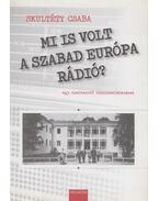 Mi is volt a Szabad Európa Rádió? - Skultéty Csaba