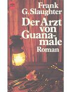 Der Arzt von Guanamale - Slaughter, Frank G.
