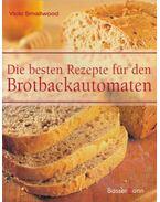 Die besten Rezepte für den Brotbackautomaten - Smallwood, Vicki