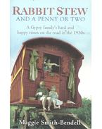 Rabbit Stew and a Penny or Two: A Gypsy family's hard and happy times on the road in the 1950's - SMITH-BENDELL, MAGGIE