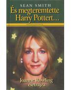 És megteremtette Harry Pottert... - Smith, Sean