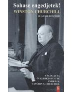 Sohase engedjetek! - Churchill. Winston S.