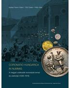CORONATIO HUNGARICA IN NUMMIS A magyar uralkodók koronázási érmei és zsetonjai (1508-1916) - Soltész Ferenc Gábor ,  Tóth Csaba , Pálffy Géza