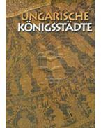 Ungarische Königsstadte - Soltész István; Antall Péter,  Gedai Csaba