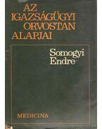 Az igazságügyi orvostan alapjai - Somogyi Endre