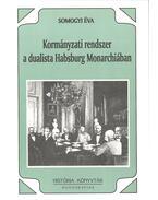 Kormányzati rendszer a dualista Habsburg Monarchiában - Somogyi Éva