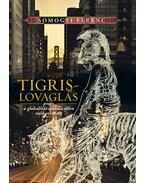 Tigrislovaglás avagy a globalitás áfiuma ellen való orvosság - Somogyi Ferenc