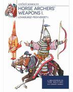 Lovasíjász-fegyverzet I. - Horse archers' weapons I. - Somogyi Győző