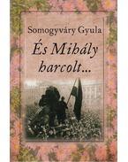 És Mihály harcolt... - Somogyváry Gyula