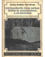 Vízfüggönyös fólia sátrak építése és hasznosítása a házikertben - Somos András, Túri István