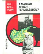 Mit kell tudni a magyar agrártermelésről? - Soós Gábor Dr., Dr. Misi Sándor