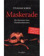 Maskerade: Die Memoiren eines Überlebenskünstlers - Soros Tivadar