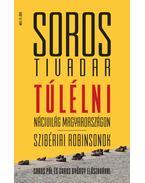 Túlélni - Álarcban - Nácivilág Magyarországon - Szibériai Robinsonok - Soros Tivadar