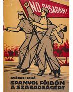Spanyol földön a szabadságért - Györkei Jenő