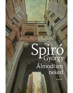 Álmodtam neked - Spiró György