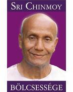 Sri Chinmoy bölcsessége - Sri Chinmoy