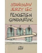 Fésületlen gondolatok - Stanislaw Jerzy Lec