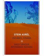 Indiából Kínába / Nagy Sándor nyomában Indiába - Stein Aurél