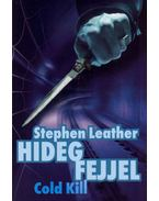 HIDEG FEJJEL - COLD KILL - Stephen Leather
