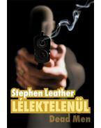 Lélektelenül- Dead Men - Stephen Leather